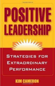 Positive Leadership: Strategies for Extraordinary Performance - Kim Cameron