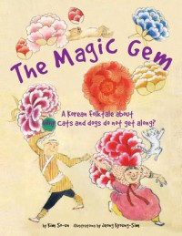 The Magic Gem: A Korean Folktale about why cats and dogs do not get along - Kim So-un, Jeong Kyoung-Sim