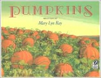 Pumpkins: A Story for a Field - Mary Lyn Ray, Barry Root