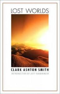 Lost Worlds - Clark Ashton Smith, Jeff VanderMeer