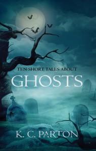 Ten Short Tales About Ghosts - K C Parton