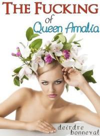 The Fucking of Queen Amalia - Deirdre Bonneval