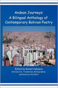 Andean Journeys: A Bilingual Anthology of Contemporary Bolivian Poetry - Ronald Haladyna