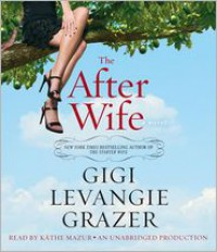 The After Wife - Gigi Levangie Grazer,  Read by Kathe Mazur