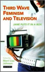 Third Wave Feminism and Television: Jane Puts It in a Box - Merri Lisa Johnson