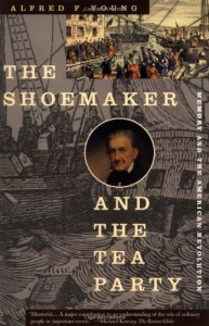 The Shoemaker and the Tea Party: Memory and the American Revolution - Alfred F. Young