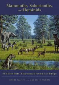 Mammoths, Sabertooths, and Hominids: 65 Million Years of Mammalian Evolution in Europe - Jordi Agusti, Mauricio Anton