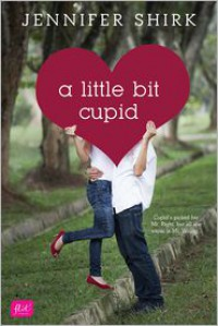 A Little Bit Cupid - Jennifer Shirk