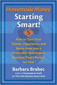 Homemade Money, Starting Smart!: How to Turn Your Talents, Experience, and Know-How into a Profitable Homebased Business That's Perfect for You! - Barbara Brabec,  Designed by Evan Johnston