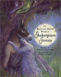 The Random House Book of Shakespeare Stories - Andrew Matthews;Angela Barrett
