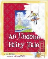 An Undone Fairy Tale - Ian Lendler, Whitney Martin