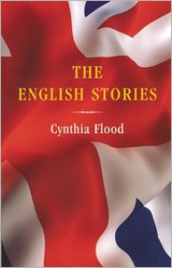 The English Stories: Stories - Cynthia Flood