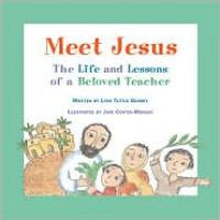 Meet Jesus: The Life and Lessons of a Beloved Teacher - Lynn Tuttle Gunney