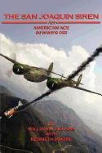 The San Joaquin Siren, an American Ace in WWII's CBI - William M. Behrns