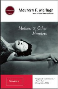 Mothers and Other Monsters - Maureen F. McHugh