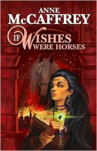 If Wishes Were Horses - Anne McCaffrey