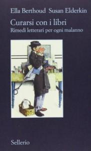 Curarsi con i libri: Rimedi letterari per ogni malanno - Ella Berthoud, Susan Elderkin, Fabio Stassi, Roberto Serrai
