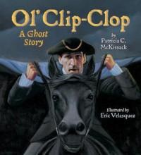 Ol' Clip-Clop: A Ghost Story - Patricia C. McKissack, Eric Velasquez