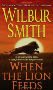 When the Lion Feeds - Wilbur Smith