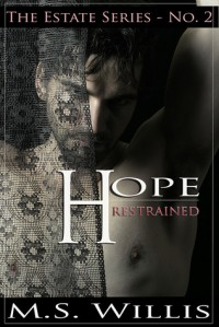 Hope Restrained (The Estate #2) - M. S. Willis