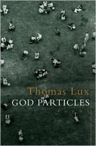 God Particles: Poems - Thomas Lux