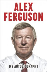 Alex Ferguson: My Autobiography - Alex Ferguson