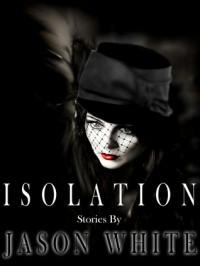 Isolation: Stories - Jason  White