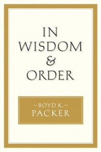 In Wisdom and Order - Boyd K. Packer