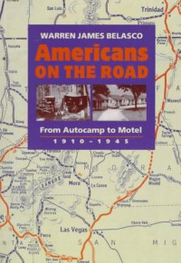 Americans on the Road: From Autocamp to Motel, 1910-1945 - Dr. Warren James Belasco PhD