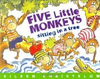Five Little Monkeys Sitting in a Tree - Eileen Christelow