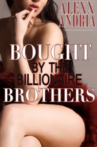 Bought By The Billionaire Brothers - Alexx Andria