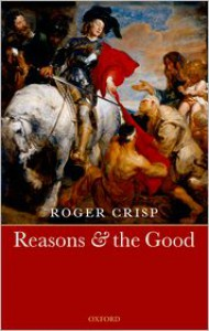 Reasons and the Good - Roger Crisp