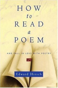 How to Read a Poem: And Fall in Love with Poetry - Duke University, Edward Hirsch