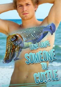 Someone to Cuttle (Gay Cuttlefish Shapeshifter Erotica) - Luna Loupe