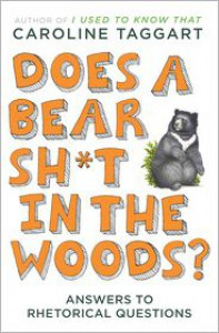 Does a Bear Sh*t in the Woods?: Answers to Rhetorical Questions - Caroline Taggart