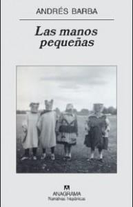 Las manos pequeñas - Andrés Barba