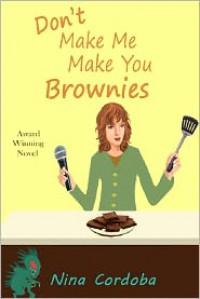 Don't Make Me Make You Brownies (Romantic Comedy) - Nina Cordoba