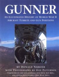 Gunner: An Illustrated History of World War II Aircraft Turrets and Gun Positions - Donald Nijboer