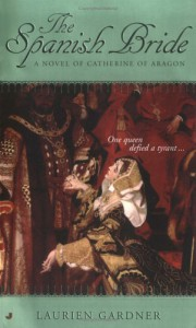 The Spanish Bride: A Novel of Catherine of Aragon - Laurien Gardner