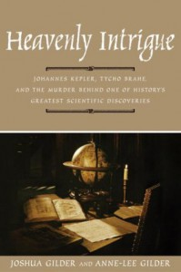 Heavenly Intrigue: Johannes Kepler, Tycho Brahe, and the Murder Behind One of History's Greatest Scientific Discoveries - Joshua Gilder