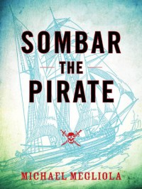 Sombar the Pirate - Michael Megliola