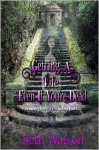 Getting A Life, Even If You're Dead - Beth Watson