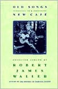 Old Songs in a New Cafe: Selected Essays - Robert James Waller