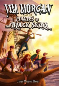 Jim Morgan and the Pirates of the Black Skull (Jim Morgan and the King of Thieves) - James Raney