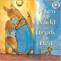 When the World Is Ready for Bed - Gillian Shields, Anna Currey