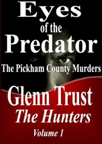 Eyes of the Predator: The Pickham County Murders (The Hunters Book 1) - Glenn Trust