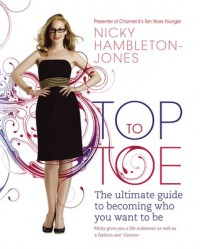 Top to Toe: The Ultimate Guide to Becoming Who You Want to Be - Nicky Hambleton-Jones