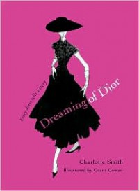 Dreaming of Dior: Every Dress Tells a Story - Charlotte   Smith, Grant Cowan