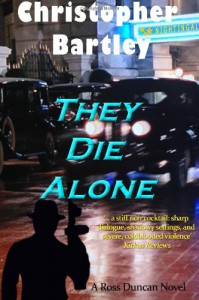They Die Alone: A Ross Duncan Novel - Christopher Bartley