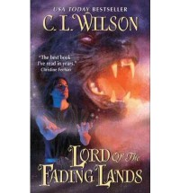 (Lord of the Fading Lands) By Wilson, C. L. (Author) Paperback on (09 , 2010) - C. L. Wilson